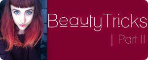 Beauty Tricks Part II