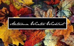 Autumn | Winter – Wishlist